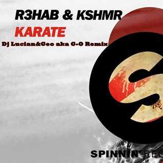 R3hab&KSHMR-Karate(Dj Lucian&Geo Aka G-O Remix)