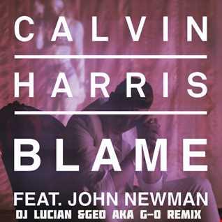 Calvin Harris ft. John Newman-Blame(Dj Lucian&Geo Aka G-O Remix)