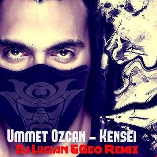 Ummet Ozcan-Kensei(Dj Lucian&Geo Remix)