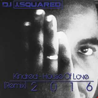 Kindred   House Of Love (Dj J.Squared Remix)