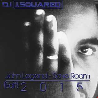 John Legend   Save Room  (Dj J.Squared edit2)