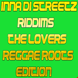 INNA DI STREETZ RIDDIMS (The Lovers Reggae Roots Edition)   Mixed By DJ RHYTHM