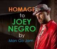 Homage to JOEY NEGRO by Man Go Jam