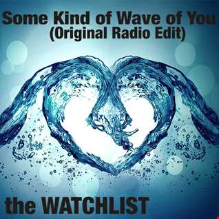 the WATCHLIST - Some Kind of Wave of You (Original Radio Edit)