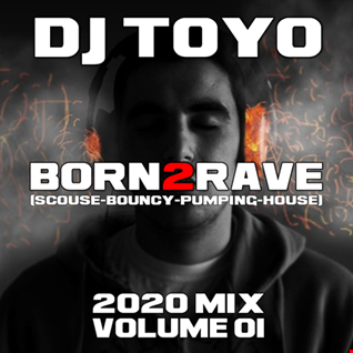 DJ Toyo - Born2Rave (Scouse Bouncy Pumping House 2020 Mix) Volume 01