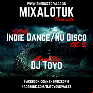 MIXALOTUK Presents Indie Dance and Nu Disco 2016 Part 2 Mixed By DJ Toyo