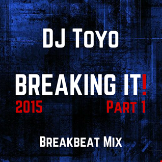 DJ Toyo   Breaking It! 2015 (Breakbeat Mix Part 1)