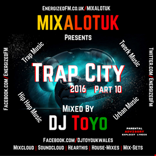 MIXALOTUK Presents - Trap City 2016 Part 10 Mixed By DJ Toyo