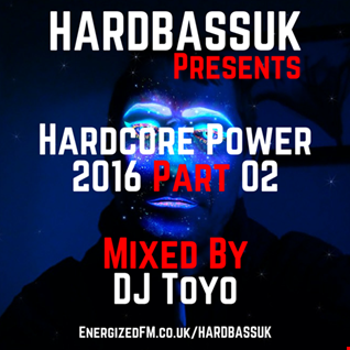 HARDBASSUK Presents Hardcore Power 2016 Part 2 Mixed By DJ Toyo