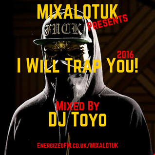 MIXALOTUK Presents - I Will Trap You! 2016 Mixed By DJ Toyo