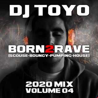 DJ Toyo - Born2Rave (ScouseBouncy Pumping House 2020 Mix) Volume 04