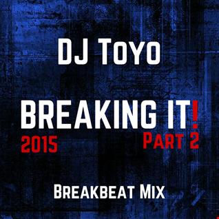 DJ Toyo   Breaking It! 2015 (Breakbeat Mix Part 2)