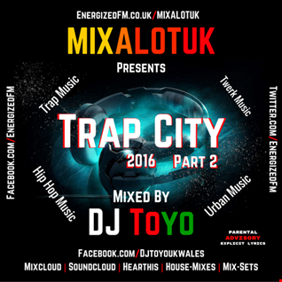 MIXALOTUK Presents - Trap City 2016 (Part 02) Mixed By DJ Toyo