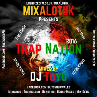 MIXALOTUK Presents   Trap Nation 2016 Mixed By DJ Toyo