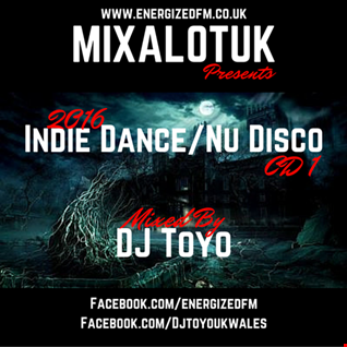 MIXALOTUK Presents - Indie Dance and Nu Disco 2016 (Part 1) Mixed By DJ Toyo