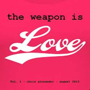 the weapon is love   chris a   aug 2015