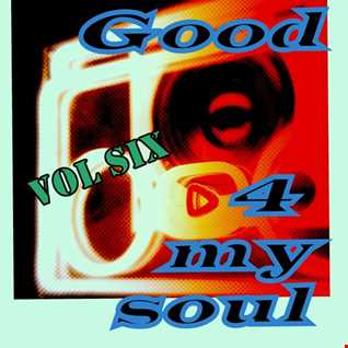 good 4 my soul - vol 6