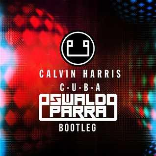 Calvin Harris - C.U.B.A (Oswaldo Parra Bootleg)