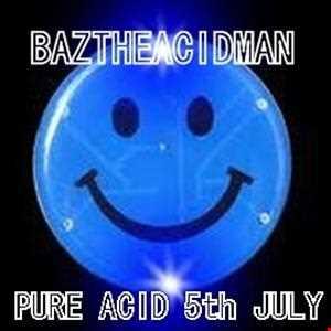 BazTheAcidMan   5th July 2013 Pure Acid