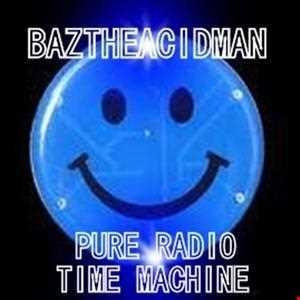 BazTheAcidMan   TIME MACHINE on Pure Radio 11 05 13