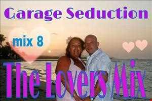 GARAGE SEDUCTION MIX 8   THE LOVERS MIX PT1