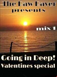 GOING IN DEEP-Mix1-Valentines Special !