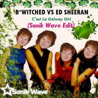 B*witched vs Ed Sheeran - C'est la Galway Girl (DJ Aldo UK / Sonik Wave Edit)