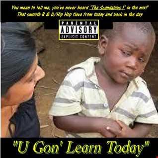 U Gon' Learn Today