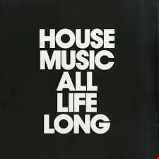 // House Music All Life Long //