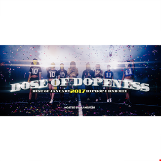 DOSE OF DOPENESS 🔥[Best Hiphop & Rnb Mix] Jan 2017 [Video Mix] - DJ Nestar