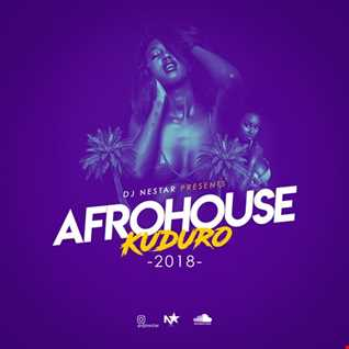 AFRO HOUSE 🌴 KUDURO ✦ 2018 MIX - Hosted by DJ Nestar
