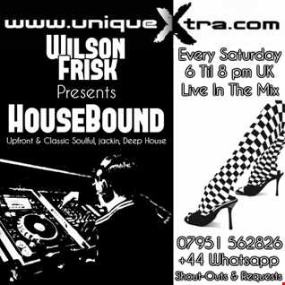 Wilson Frisk presents HouseBound Saturday 31st march 2018 uniquextra.com