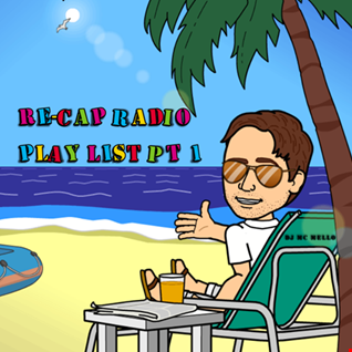 Re-Cap Radio Play List PT 1