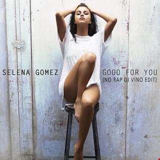 Selena Gomez  - Good For You (No Rap DJ Vino Edit)