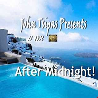 John Tsipas Presents! After Midnight #03
