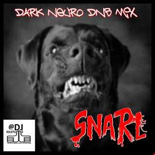 Snarl @djidletums Dark Nuero DnB Mix