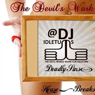 The Devils Work! Vol3 The Deadly Sins! House & Breaks Mix @djidletums