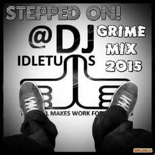 Stepped On! Grime Mix 2015 @djidletums