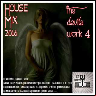 The Devils Work 4 House MIx 2016 @djidletums