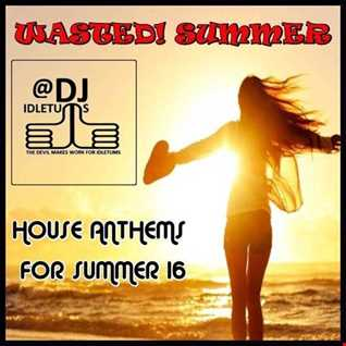 Wasted! Summer 16 House Mix @djidletums