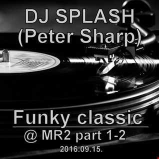 Dj Splash (Peter Sharp)   Thursday Classics   Funky classics @ MR2 2016.09.15.www.djsplash.hu