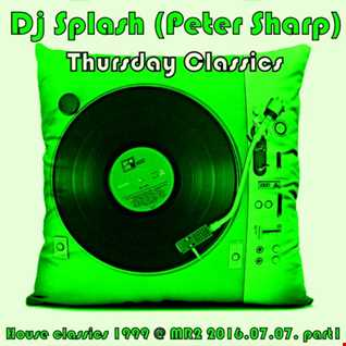 Dj Splash (Peter Sharp)   Thursday Classics   House classics 1999 @ MR2 2016.07.07. part1 www.djsplash.hu