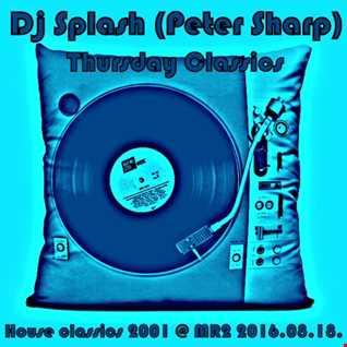 Dj Splash (Peter Sharp)   Thursday Classics   House classics 2001 @ MR2 2016.08.18. www.djsplash.hu