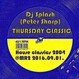 Dj Splash (Peter Sharp)   Thursday Classics   House classics 2004 @ MR2 2016.09.01. www.djsplash.hu