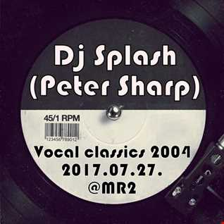 Dj Splash (Peter Sharp)   Vocal house classics 2004 @ MR2 2017.07.27. www.djsplash.hu