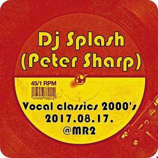 Dj Splash (Peter Sharp)   Vocal house classics 2000's @ MR2 2017.08.17. www.djsplash.hu