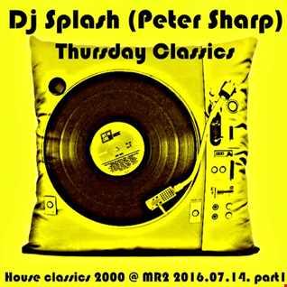 Dj Splash (Peter Sharp)   Thursday Classics   House classics 2000 @ MR2 2016.07.14. part1 www.djsplash.hu