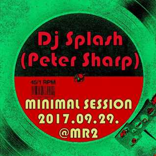 Dj Splash (Peter Sharp)   Minimal Session @ MR2 2017.09.29.www.djsplash.hu