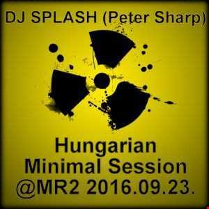 Dj Splash (Peter Sharp)   Hungarian Minimal Session @ MR2 2016.09.23.