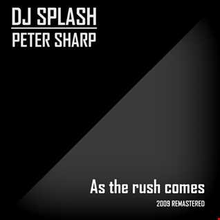Dj Splash (Peter Sharp)   As the rush comes 2009 (REMASTERED) www.djsplash.hu